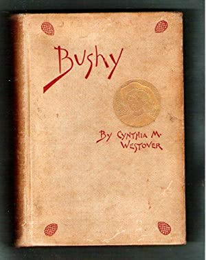 Bushy A Romance Founded on Fact: Westover, Cynthia M.