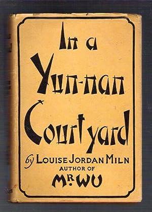 In a Yun-nan Courtyard: Miln, Louise Jordan