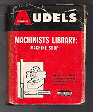 Audels Machinists Library: Machine Shop: Black, Perry O.