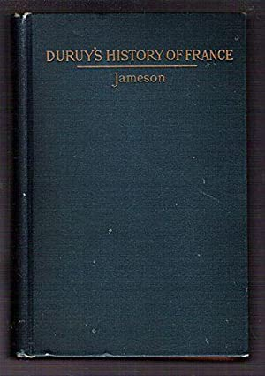 A History of France: Duruy, Victor; Jameson, J. Franklin