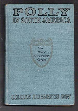 Polly in South America: Roy, Lillian Elizabeth