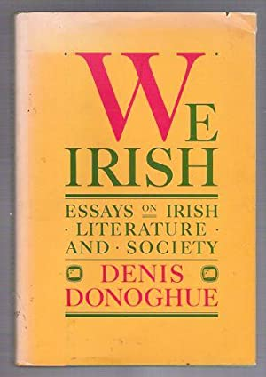 We Irish: Essays on Irish Literature and Society: Donoghue, Denis