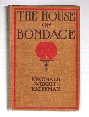 The House of Bondage: Kauffman, Reginald Wright