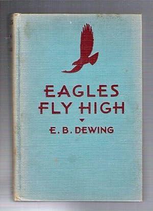 Eagles Fly High: Dewing, E.B.