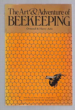 The Art & Adventure Of Beekeeping: Aebi; Ormond and Harry