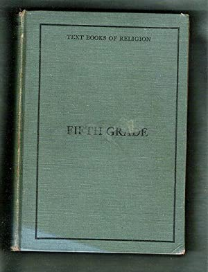 The Fifth Grade: Text Books of Religon for Parochail and Sunday Schools: Yorke, Peter C.