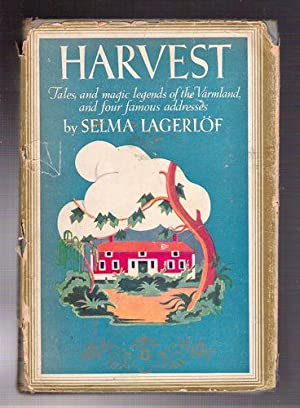 Harvest: Tales and Magic Legends of the Varmland, and Four Famous Addresses: Lagerlof, Selma