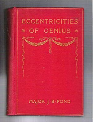 Eccentricities of Genius/Memories of Famous Men and Women of the Platform and Stage: Pond, J.B...