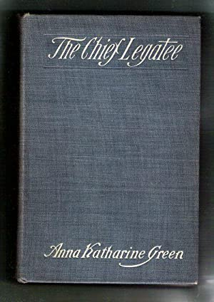 The Chief Legatee: Green, Anna Katherine