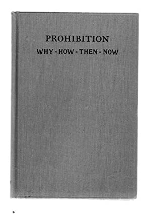 Prohibition/Why, How, Then, Now: Dow, Frederick Neal