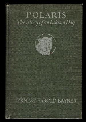 Polaris/The Story of an Eskimo Dog: Baynes, Ernest Harold