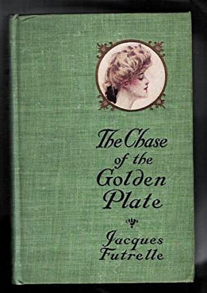 The Chase of the Golden Plate: Futrelle, Jacques