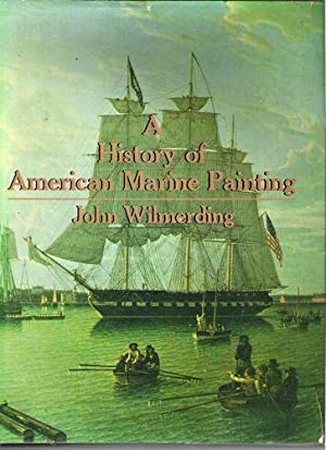 A History of American Marine Painting: Wilmerding, John