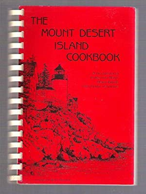 The Mount Desert Island Cookbook/A Fine Selection of Recipes from Mount Desert Island's Most Popu...