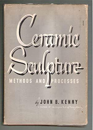 Ceramic Sculpture: Methods and Processes: Kenny, John B.