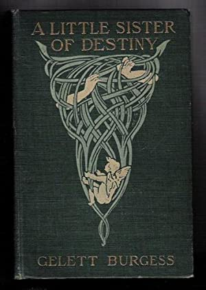 A Little Sister of Destiny: Burgess, Gelett