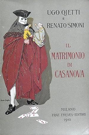 IL MATRIMONIO DI CASANOVA - Commedia in quattro atti: UGO OJETTI e RENATO SIMONI