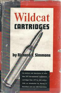 Wildcat Cartridges Simmons, Richard F. Good Hardcover Wildcat Cartridges. Introduction by Harvey A. Donaldson. Reference on the non-standardized, non-commercial cartridges. Over 200 wildcats are described