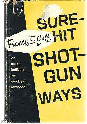 Sure-hit Shotgun Ways: Sell, Francis E.