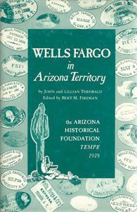Wells Fargo in Arizona Territory - Presentation: Theobald, Lillian and