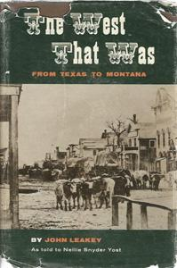 The West That Was: From Texas to Montana.: Leakey, John and Nellie Snyder Yose