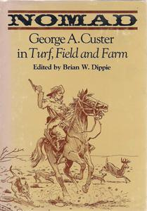 Nomad: George A. Custer in Turf, Field, and Farm: Custer, George Armstrong