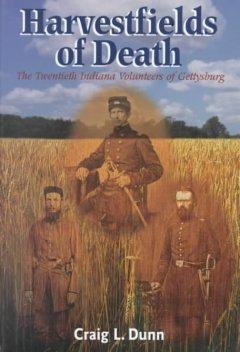 Harvestfields of Death: The Twentieth Indiana Volunteers of Gettysburg: Dunn, Craig L.