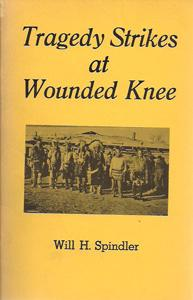 Tragedy Strikes at Wounded Knee: Spindler, Will H.