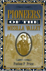Mesilla Valley Pioneers: 1823-1912: Price, Paxton P.