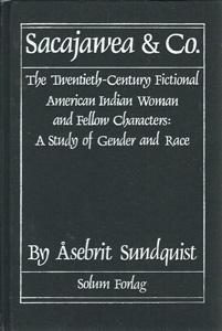 Sacajawea & Co.: The Twentieth-Century Fictional American Indian Woman and Fellow Characters: A...