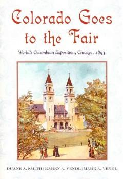 Colorado Goes to the Fair: World's Columbian: Smith, Duane A.,