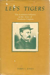 Lee's Tigers: The Louisiana Infantry in the: Jones, Terry L.