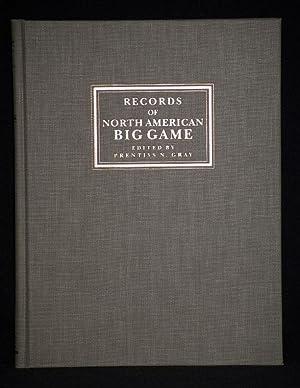 Records of North American Big Game: Gray, Prentiss N.