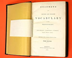 A Chinese and English vocabulary in the Pekinese dialect. By George Carter Stent, Imperial Mariti...