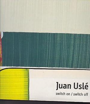 Juan Uslé. Switch on / switch off: FRANCES, Fernando / YOU, John / HUCI, Fernando