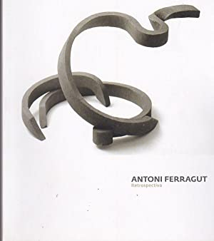 Antoni Ferragut. Retrospectiva: FRONTERA, Guillem / GOMEZ DE LA CUESTA, Fernando / PUIG, Arnau / ...