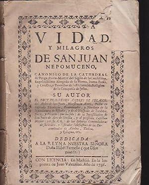 Vida y milagros de San Juan Nepomuceno, canonigo de la cathedral de Praga, Proto-Martyr del Sigilo ...