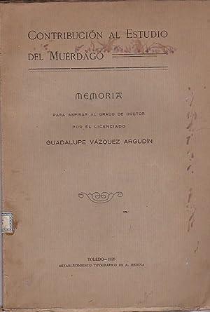 Contribución al estudio del muérdago. Memoria: VAZQUEZ ARGUDIN, Guadalupe