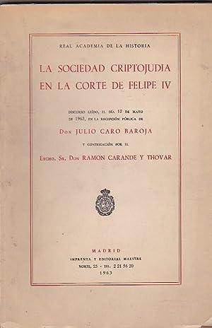 La sociedad criptojudía en la corte de Felipe IV. Discurso. Contestación de Ram&...