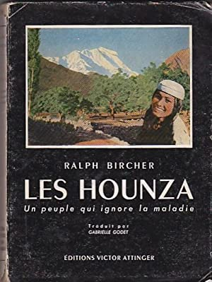 Les Hounza. Un peuple qui ignore la maladie: BIRCHER, Ralph