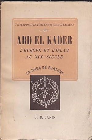 Abd-El-Kader. L Europe et l islam au XIXe siècle: D ESTAILLEUR CHANTERAINE, Ph.