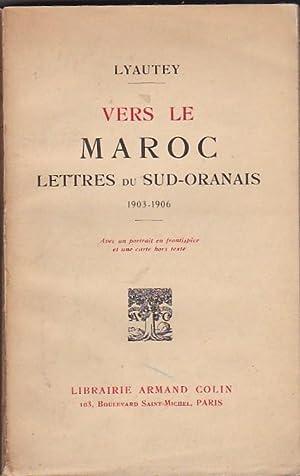 Vers le Maroc. Lettres du Sud-Oranais 1903-1906: LYAUTEY