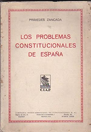 Los problemas constitucionales de España: ZANCADA, Práxedes