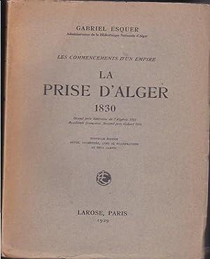 Les commencements d un empire. La prise d Alger 1830. Avec deux cartes: ESQUER, Gabriel