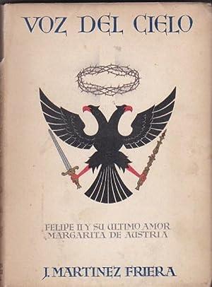 Voz del cielo. (Felipe II y su: MARTINEZ FRIERA, Joaquín