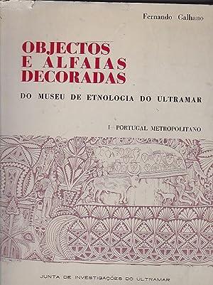 Objectos e alfaias decoradas do Museu de Etnología do Ultramar. I. Portugal metropolitano: ...