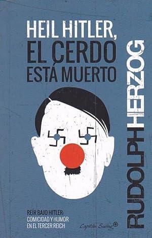 Heil Hitler, el cerdo está muerto. Reír bajo Hitler: Comicidad y humor en el Tercer ...