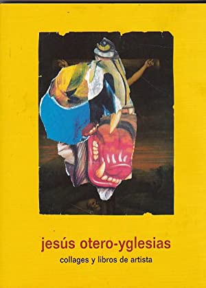 Jesús Otero Yglesias. Collages y libros de: CATALOGO
