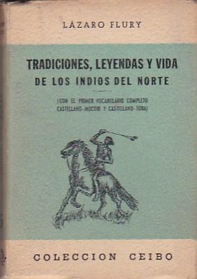 Tradiciones, leyendas y vida de los indios del norte. Con el primer vocabulario castellano-mocobi y...