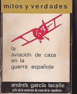 Mitos y verdades. La aviación de caza: GARCIA LACALLE, Andrés